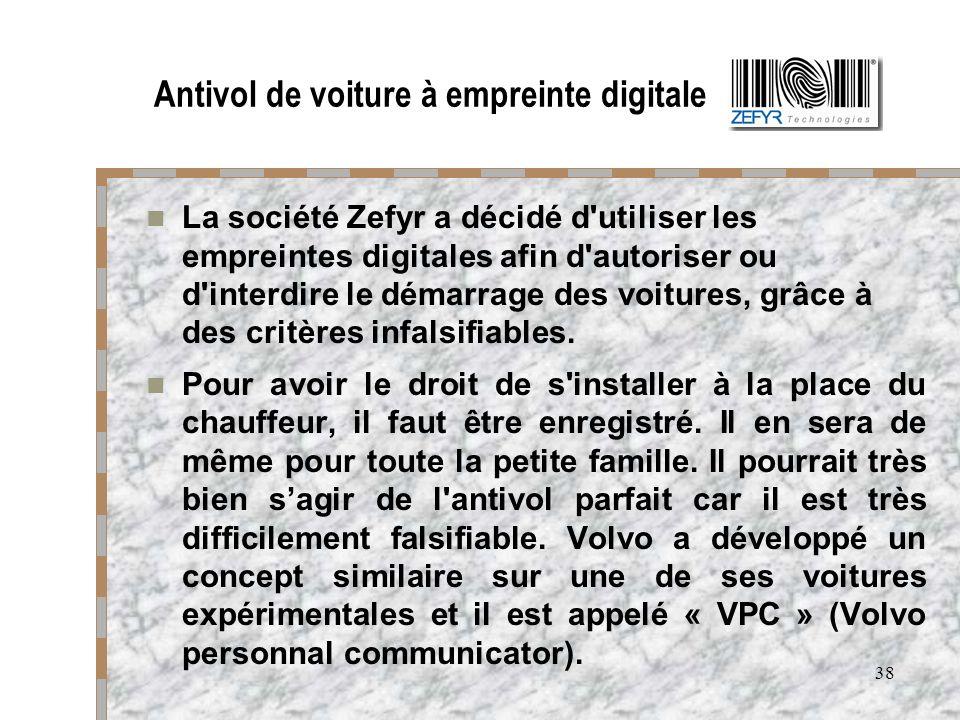 38 Antivol de voiture à empreinte digitale La société Zefyr a décidé d'utiliser les empreintes digitales afin d'autoriser ou d'interdire le démarrage