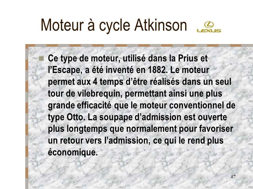 47 Moteur à cycle Atkinson Ce type de moteur, utilisé dans la Prius et lEscape, a été inventé en 1882. Le moteur permet aux 4 temps dêtre réalisés dan