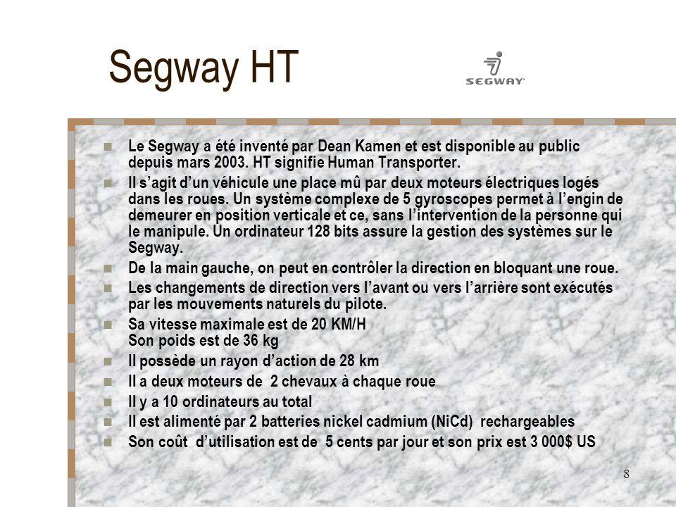8 Segway HT Le Segway a été inventé par Dean Kamen et est disponible au public depuis mars 2003. HT signifie Human Transporter. Il sagit dun véhicule