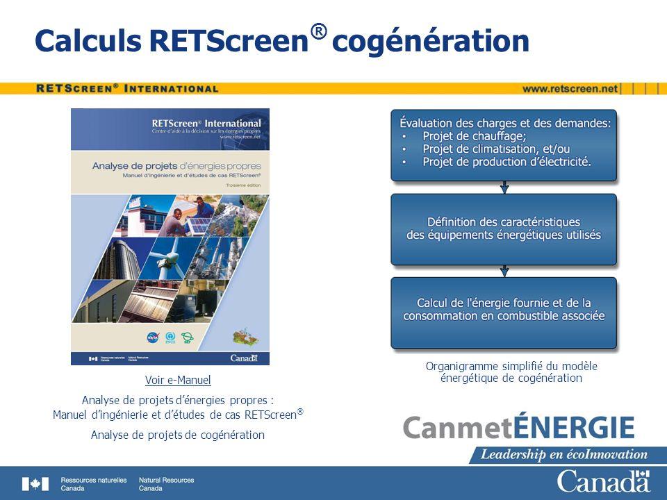 Calculs RETScreen ® cogénération Voir e-Manuel Analyse de projets dénergies propres : Manuel dingénierie et détudes de cas RETScreen ® Analyse de proj