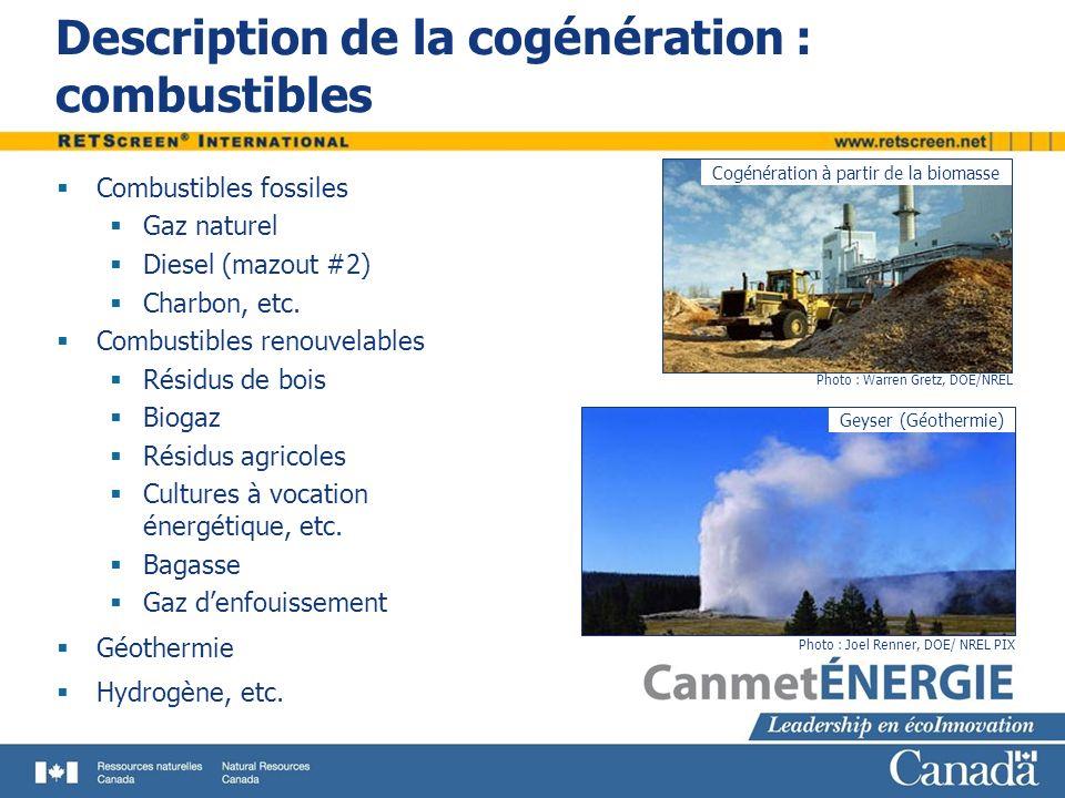 Description de la cogénération : combustibles Combustibles fossiles Gaz naturel Diesel (mazout #2) Charbon, etc. Combustibles renouvelables Résidus de