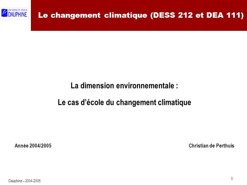 0 Dauphine – 2004-2005 La dimension environnementale : Le cas décole du changement climatique Année 2004/2005 Christian de Perthuis Le changement climatique (DESS 212 et DEA 111)