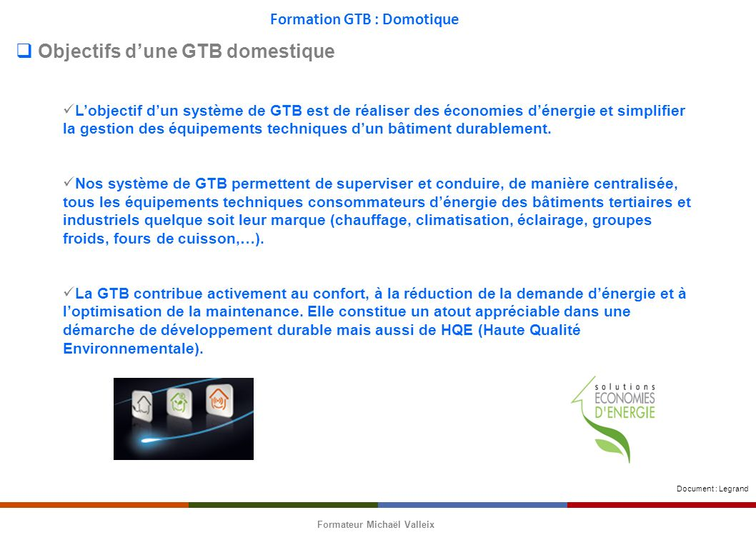 Formation GTB : Domotique Formateur Michaël Valleix Le bus KNX