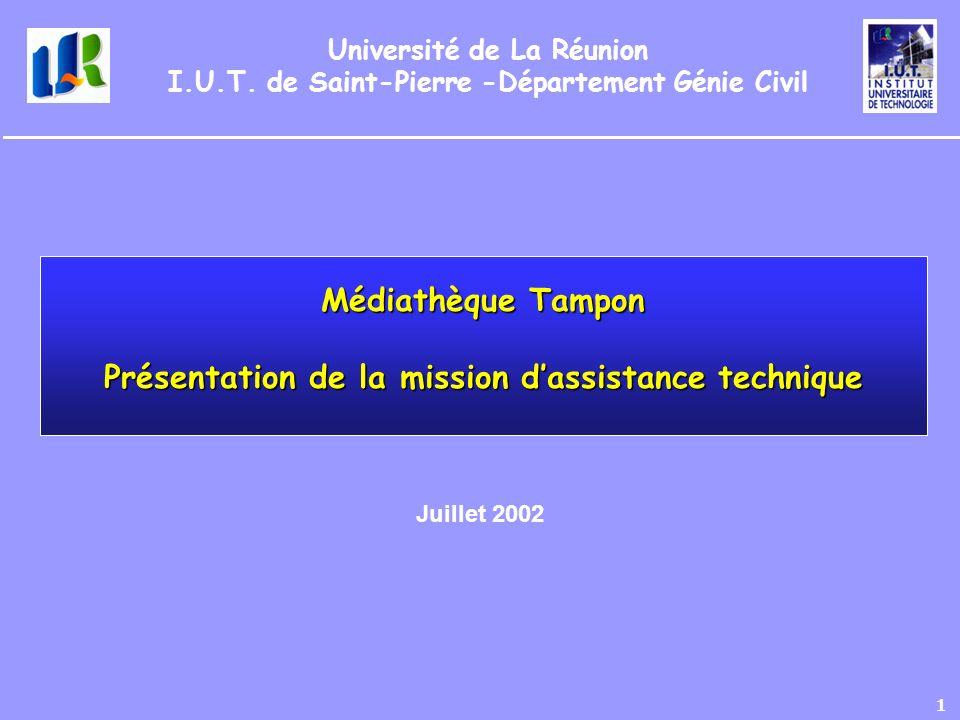 1 Médiathèque Tampon Présentation de la mission dassistance technique Université de La Réunion I.U.T. de Saint-Pierre -Département Génie Civil Juillet