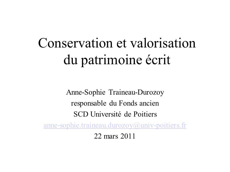 Conservation et valorisation du patrimoine écrit Anne-Sophie Traineau-Durozoy responsable du Fonds ancien SCD Université de Poitiers anne-sophie.train