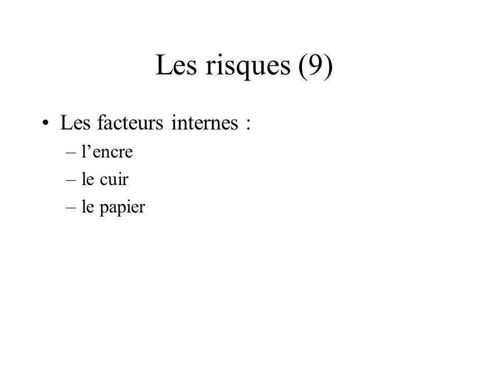 Les risques (9) Les facteurs internes : –lencre –le cuir –le papier