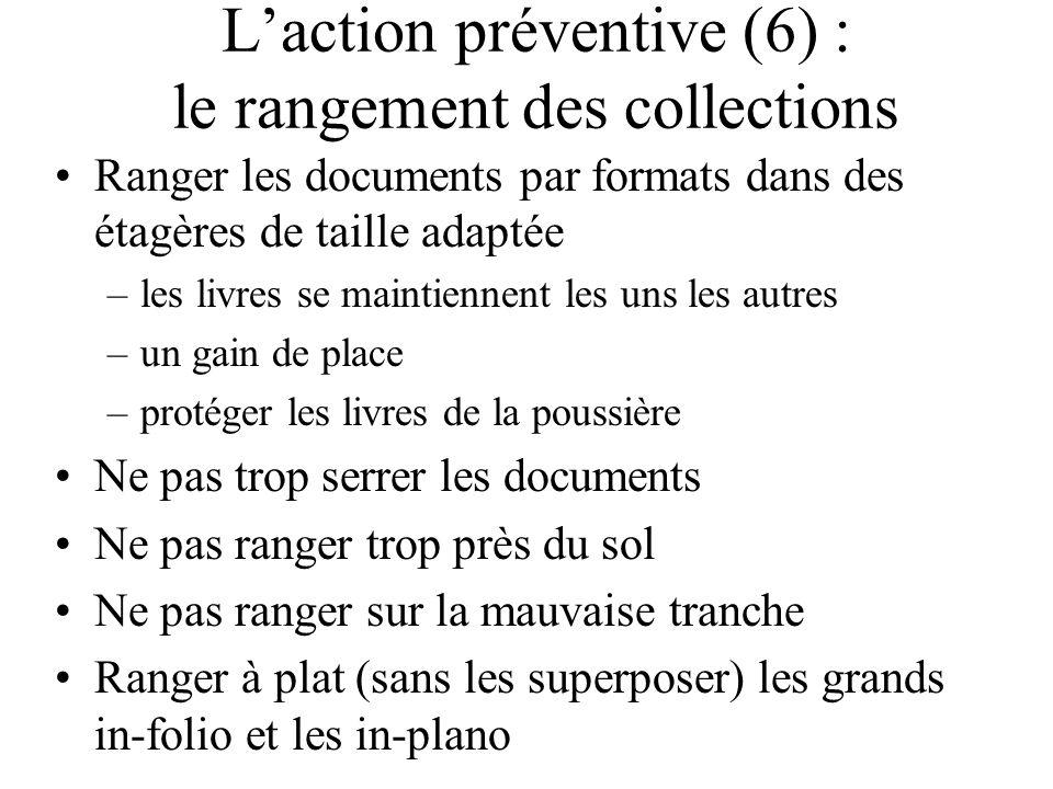 Laction préventive (6) : le rangement des collections Ranger les documents par formats dans des étagères de taille adaptée –les livres se maintiennent