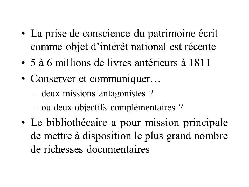 La prise de conscience du patrimoine écrit comme objet dintérêt national est récente 5 à 6 millions de livres antérieurs à 1811 Conserver et communiqu