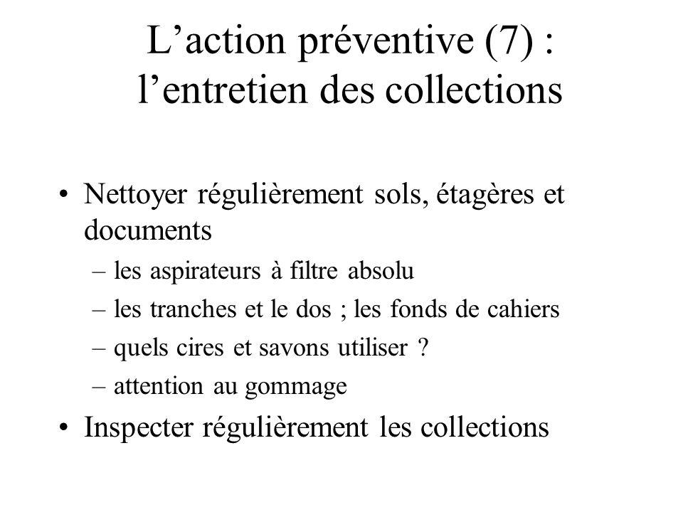 Laction préventive (7) : lentretien des collections Nettoyer régulièrement sols, étagères et documents –les aspirateurs à filtre absolu –les tranches