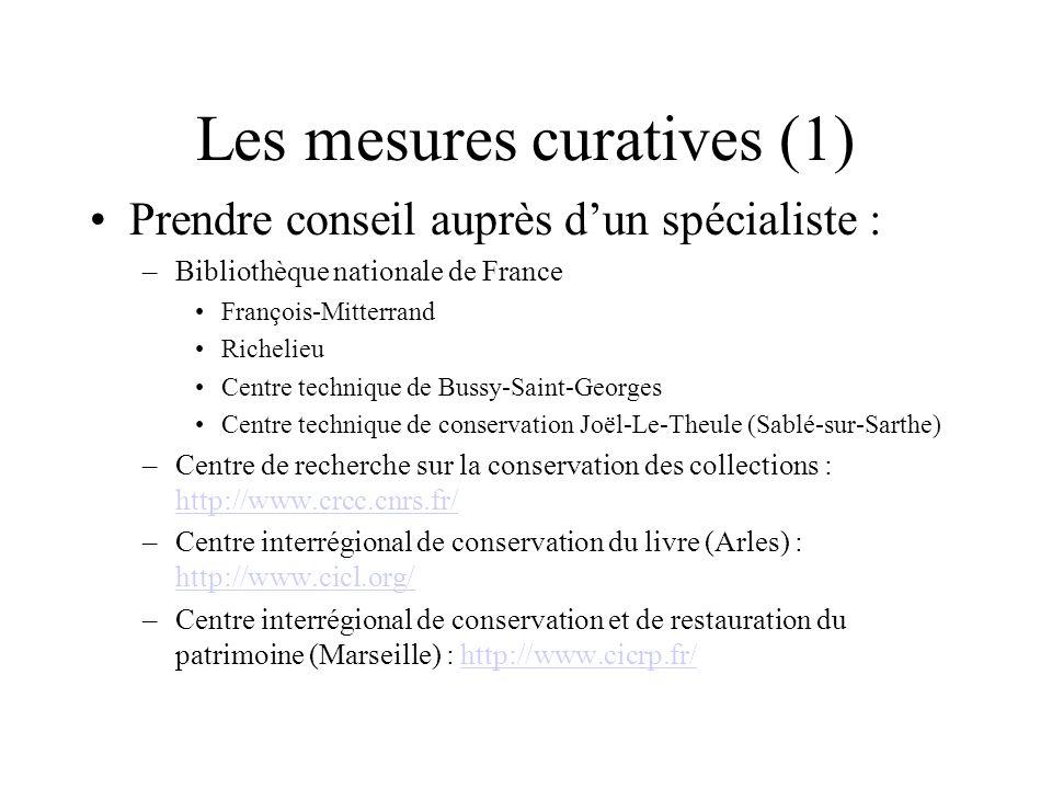 Les mesures curatives (1) Prendre conseil auprès dun spécialiste : –Bibliothèque nationale de France François-Mitterrand Richelieu Centre technique de