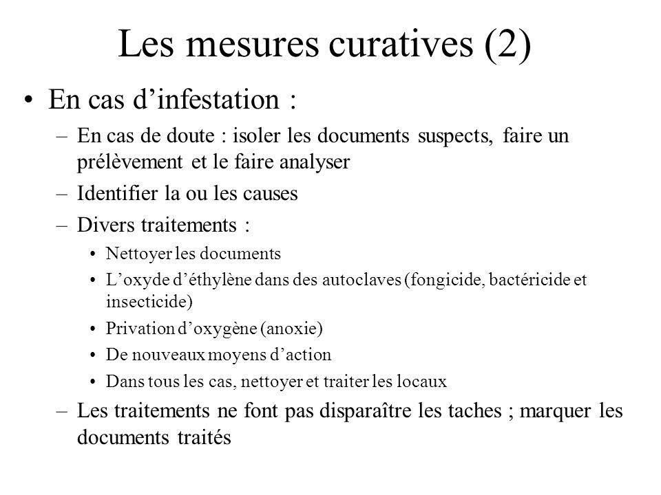 Les mesures curatives (2) En cas dinfestation : –En cas de doute : isoler les documents suspects, faire un prélèvement et le faire analyser –Identifie