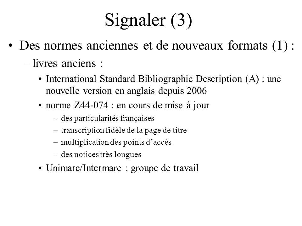 Signaler (3) Des normes anciennes et de nouveaux formats (1) : –livres anciens : International Standard Bibliographic Description (A) : une nouvelle v