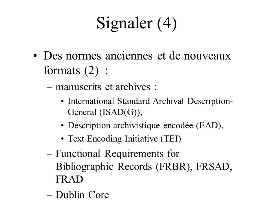 Signaler (4) Des normes anciennes et de nouveaux formats (2) : –manuscrits et archives : International Standard Archival Description- General (ISAD(G)