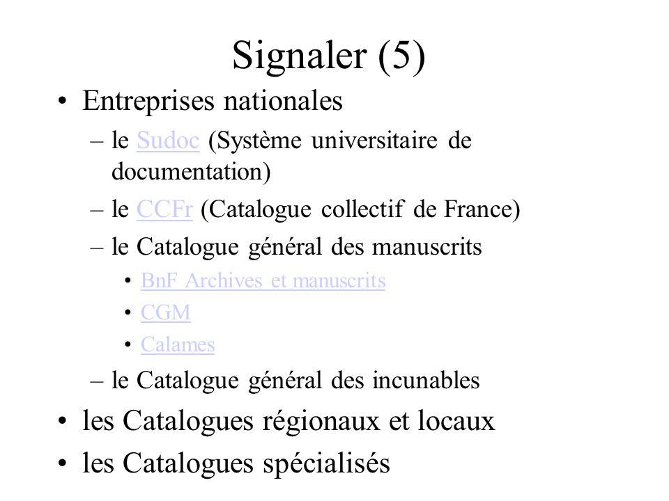 Signaler (5) Entreprises nationales –le Sudoc (Système universitaire de documentation)Sudoc –le CCFr (Catalogue collectif de France)CCFr –le Catalogue