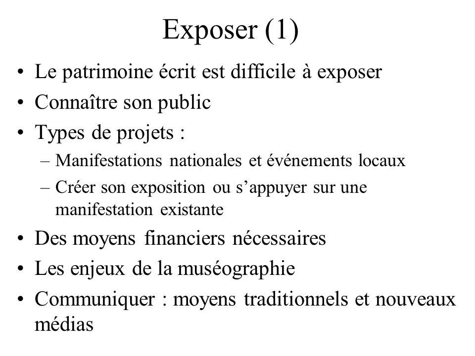 Exposer (1) Le patrimoine écrit est difficile à exposer Connaître son public Types de projets : –Manifestations nationales et événements locaux –Créer