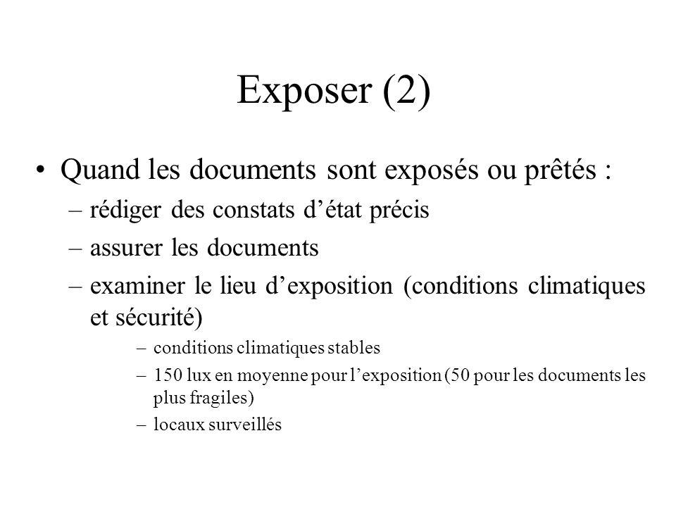 Exposer (2) Quand les documents sont exposés ou prêtés : –rédiger des constats détat précis –assurer les documents –examiner le lieu dexposition (cond