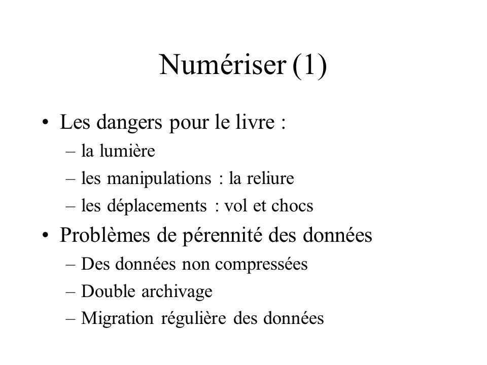 Numériser (1) Les dangers pour le livre : –la lumière –les manipulations : la reliure –les déplacements : vol et chocs Problèmes de pérennité des donn