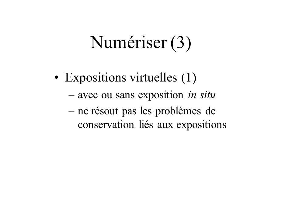 Numériser (3) Expositions virtuelles (1) –avec ou sans exposition in situ –ne résout pas les problèmes de conservation liés aux expositions