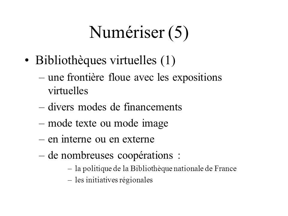 Numériser (5) Bibliothèques virtuelles (1) –une frontière floue avec les expositions virtuelles –divers modes de financements –mode texte ou mode imag