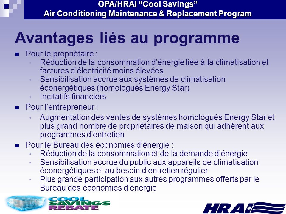 OPA/HRAI Cool Savings Air Conditioning Maintenance & Replacement Program Avantages liés au programme Pour le propriétaire : Réduction de la consommati