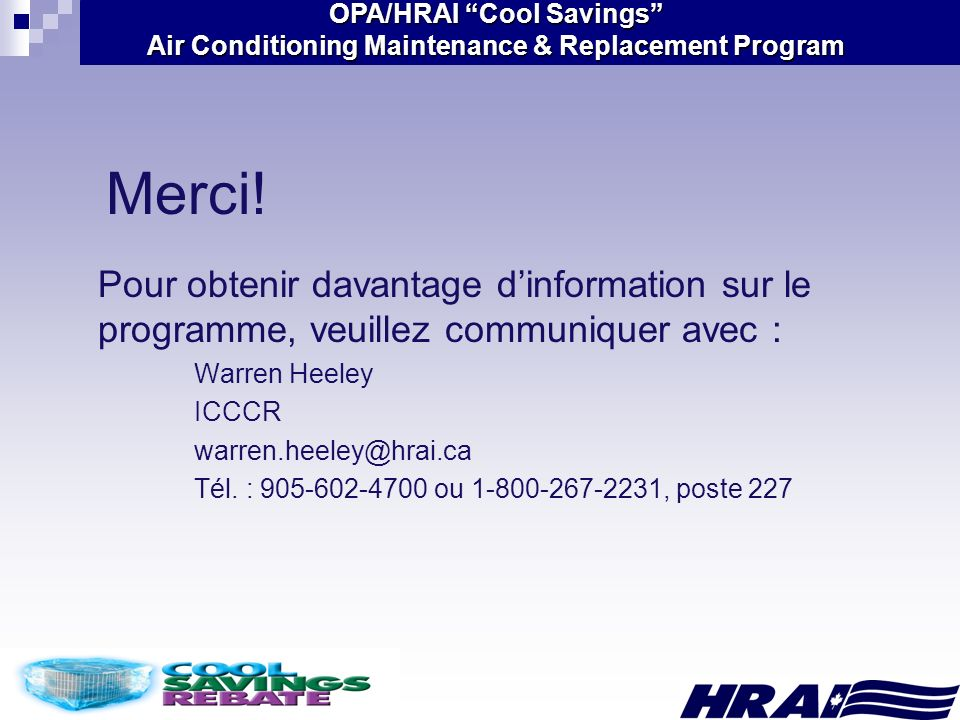 OPA/HRAI Cool Savings Air Conditioning Maintenance & Replacement Program Merci! Pour obtenir davantage dinformation sur le programme, veuillez communi