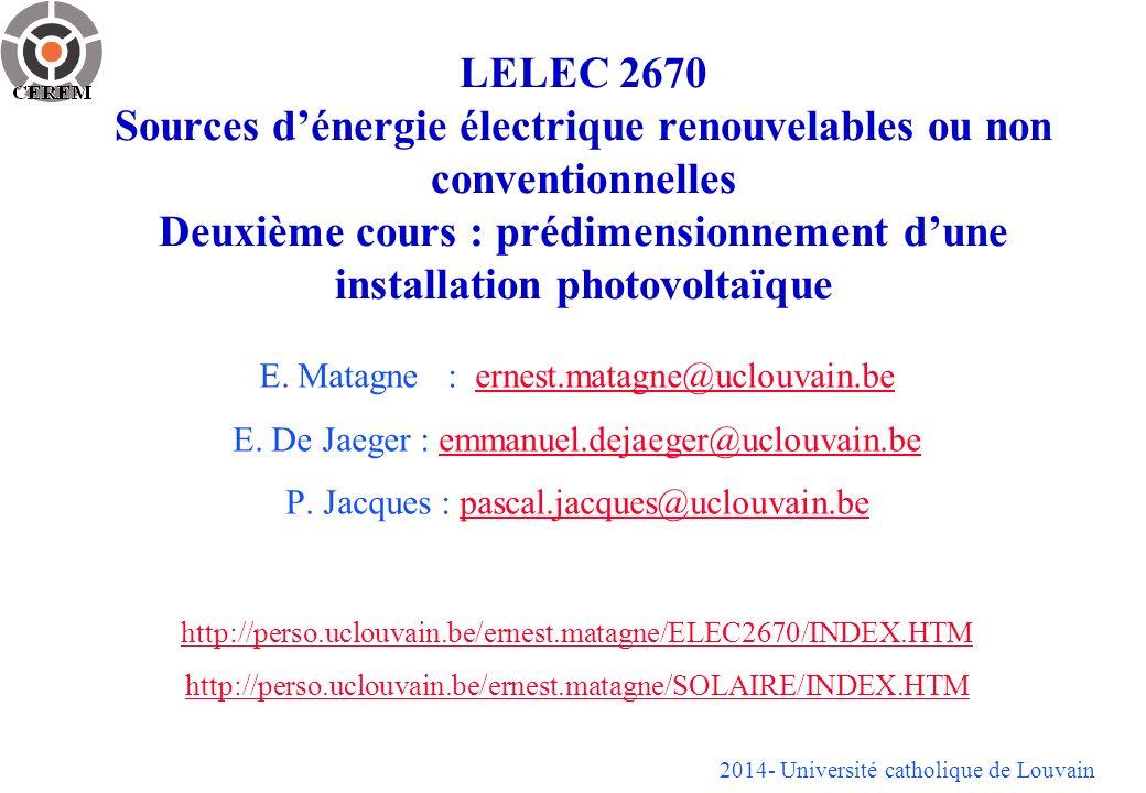 2014- Université catholique de Louvain LELEC 2670 Sources dénergie électrique renouvelables ou non conventionnelles Deuxième cours : prédimensionnement dune installation photovoltaïque E.