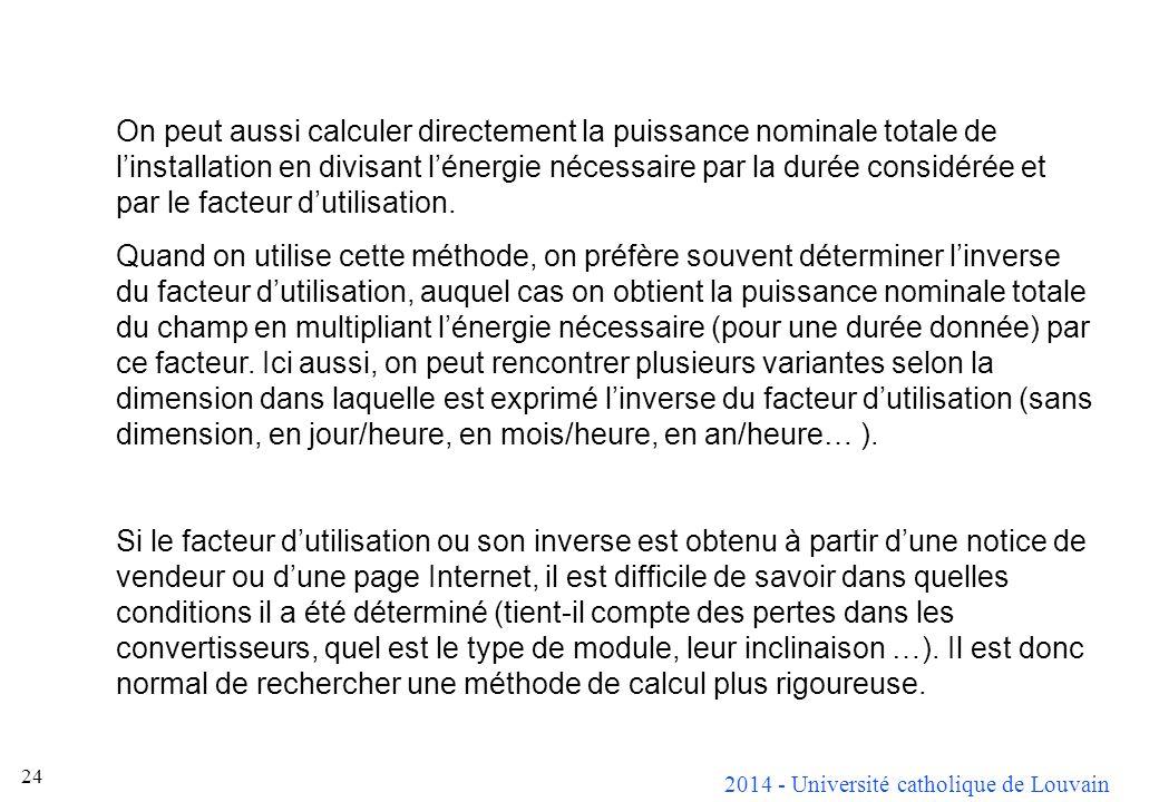 2014 - Université catholique de Louvain 24 On peut aussi calculer directement la puissance nominale totale de linstallation en divisant lénergie nécessaire par la durée considérée et par le facteur dutilisation.