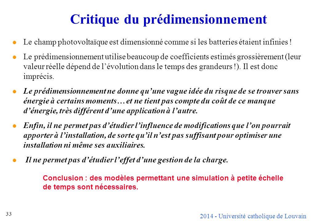 2014 - Université catholique de Louvain 33 Critique du prédimensionnement Le champ photovoltaïque est dimensionné comme si les batteries étaient infinies .