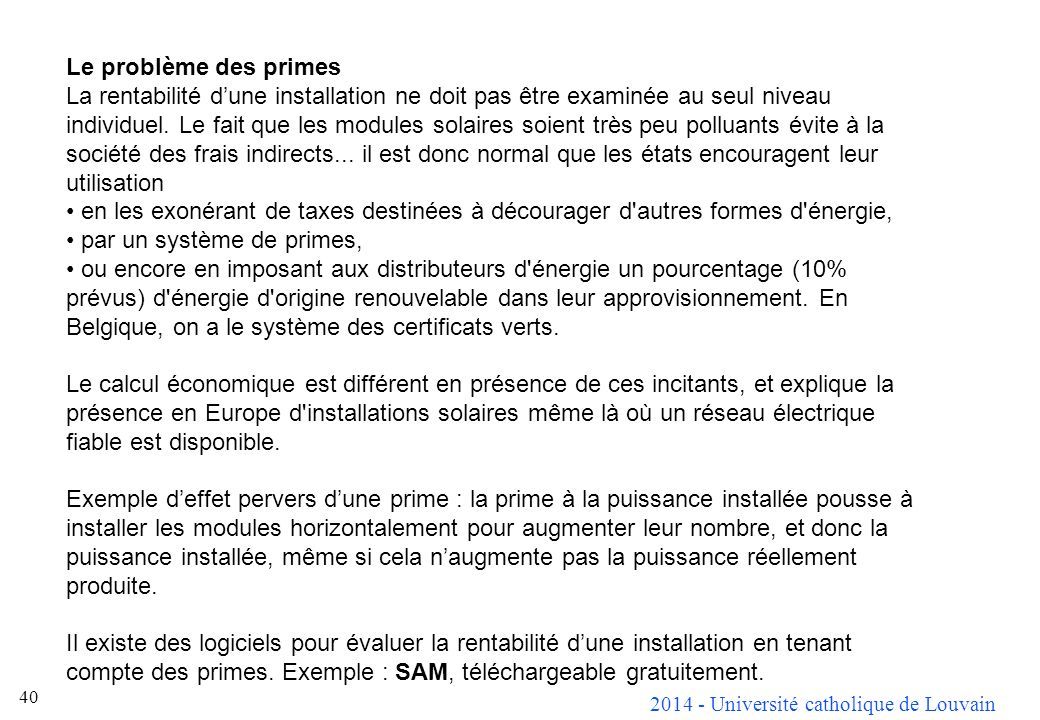 2014 - Université catholique de Louvain 40 Le problème des primes La rentabilité dune installation ne doit pas être examinée au seul niveau individuel.