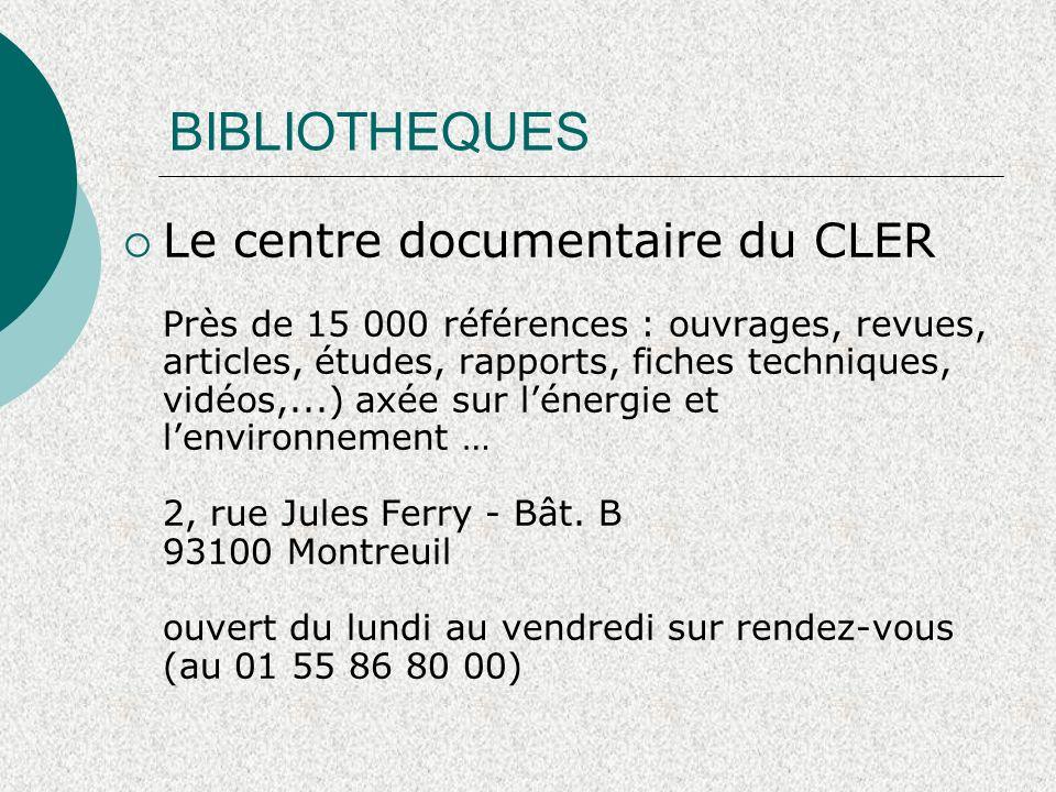 BIBLIOTHEQUES Le centre documentaire du CLER Près de 15 000 références : ouvrages, revues, articles, études, rapports, fiches techniques, vidéos,...)
