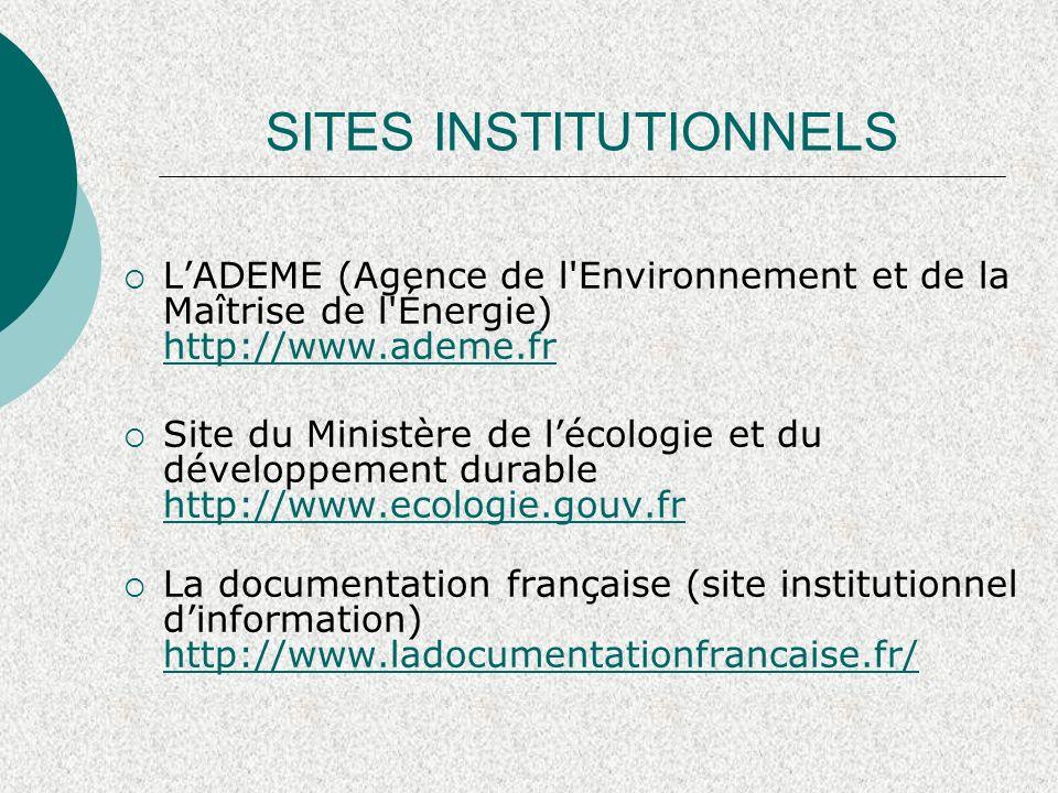 SITES INSTITUTIONNELS Institut français de lenvironnement http://www.ifen.fr http://www.ifen.fr Ministère de léducation nationale – Enseignement supérieur http://www.science.gouv.fr http://www.science.gouv.fr Réseau canadien des énergies renouvelables http://www.canren.gc.ca/default_fr.asp http://www.canren.gc.ca/default_fr.asp