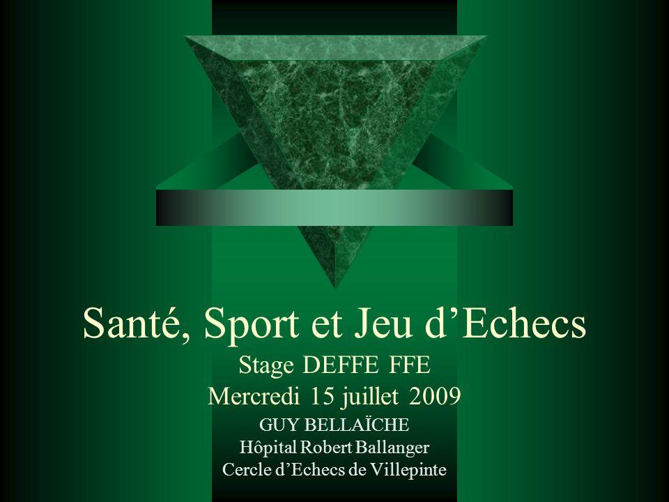 Santé, Sport et Jeu dEchecs Stage DEFFE FFE Mercredi 15 juillet 2009 GUY BELLAÏCHE Hôpital Robert Ballanger Cercle dEchecs de Villepinte