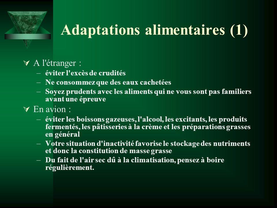 Adaptations alimentaires (1) A l'étranger : –éviter l'excès de crudités –Ne consommez que des eaux cachetées –Soyez prudents avec les aliments qui ne