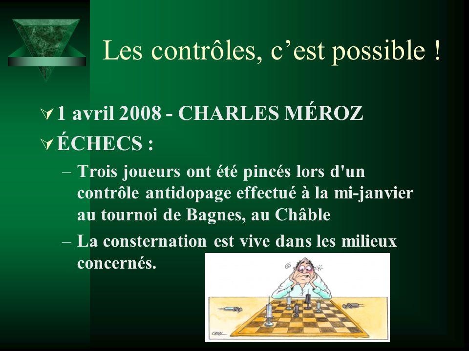 Les contrôles, cest possible ! 1 avril 2008 - CHARLES MÉROZ ÉCHECS : –Trois joueurs ont été pincés lors d'un contrôle antidopage effectué à la mi-janv