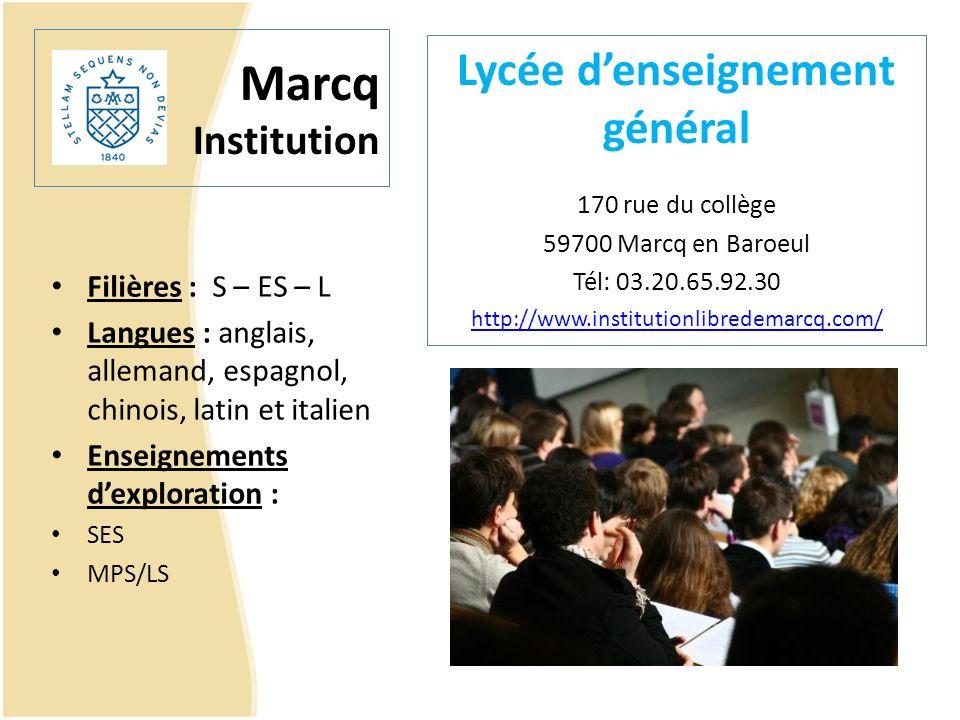 Marcq Institution Filières : S – ES – L Langues : anglais, allemand, espagnol, chinois, latin et italien Enseignements dexploration : SES MPS/LS Lycée