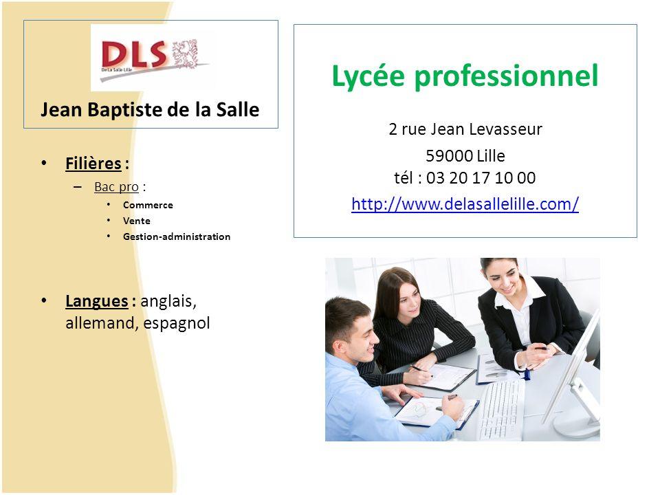 Jean Baptiste de la Salle Filières : – Bac pro : Commerce Vente Gestion-administration Langues : anglais, allemand, espagnol Lycée professionnel 2 rue