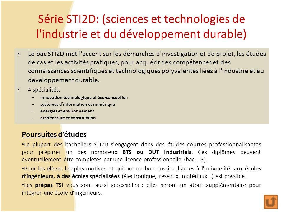 Série STI2D: (sciences et technologies de l'industrie et du développement durable) Le bac STI2D met l'accent sur les démarches d'investigation et de p