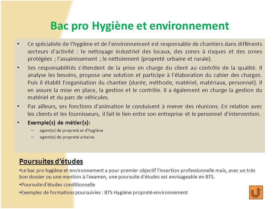 Bac pro Hygiène et environnement Ce spécialiste de l'hygiène et de l'environnement est responsable de chantiers dans différents secteurs d'activité :