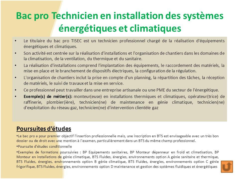Bac pro Technicien en installation des systèmes énergétiques et climatiques Le titulaire du bac pro TISEC est un technicien professionnel chargé de la