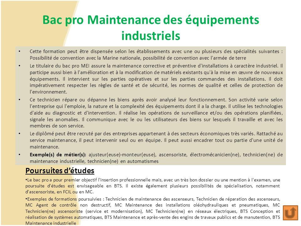 Bac pro Maintenance des équipements industriels Cette formation peut être dispensée selon les établissements avec une ou plusieurs des spécialités sui