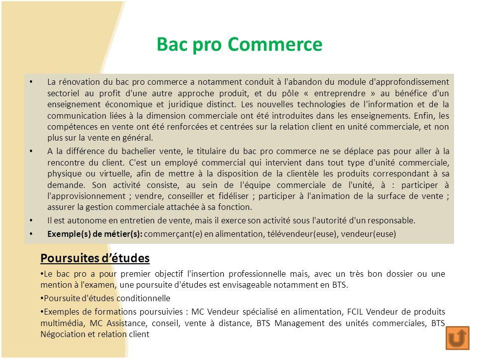 Bac pro Commerce La rénovation du bac pro commerce a notamment conduit à l'abandon du module d'approfondissement sectoriel au profit d'une autre appro