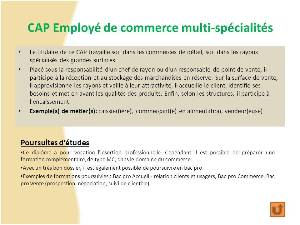 CAP Employé de commerce multi-spécialités Le titulaire de ce CAP travaille soit dans les commerces de détail, soit dans les rayons spécialisés des gra