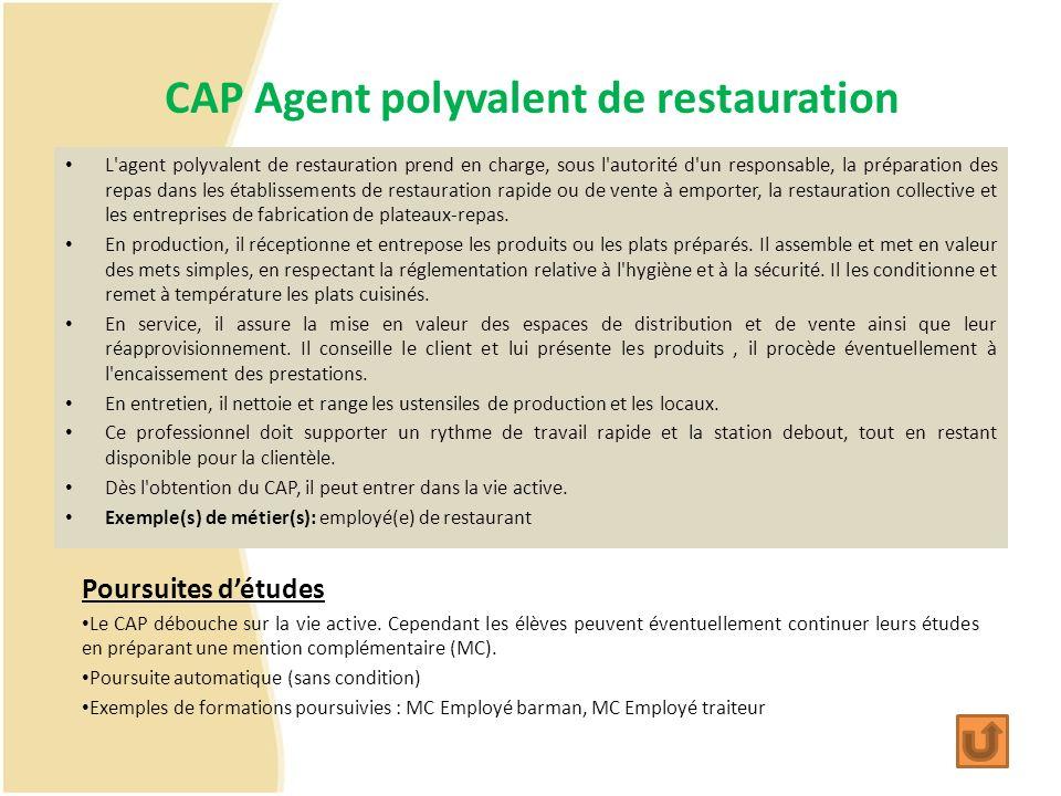 CAP Agent polyvalent de restauration L'agent polyvalent de restauration prend en charge, sous l'autorité d'un responsable, la préparation des repas da