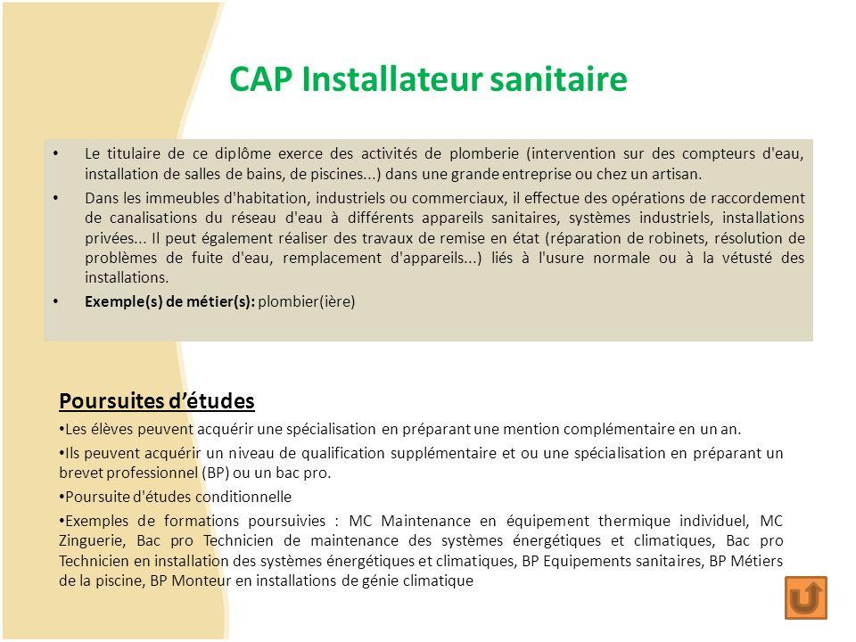 CAP Installateur sanitaire Le titulaire de ce diplôme exerce des activités de plomberie (intervention sur des compteurs d'eau, installation de salles