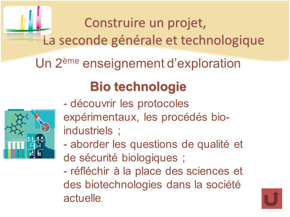 Construire un projet, La seconde générale et technologique Un 2 ème enseignement dexploration Bio technologie - découvrir les protocoles expérimentaux
