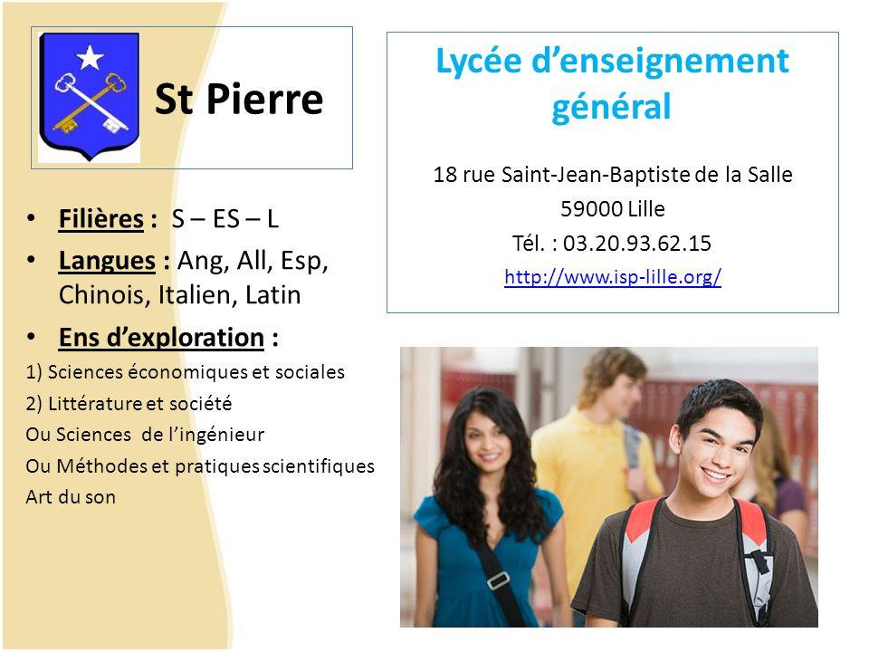 St Pierre Lycée denseignement général 18 rue Saint-Jean-Baptiste de la Salle 59000 Lille Tél. : 03.20.93.62.15 http://www.isp-lille.org/ Filières : S