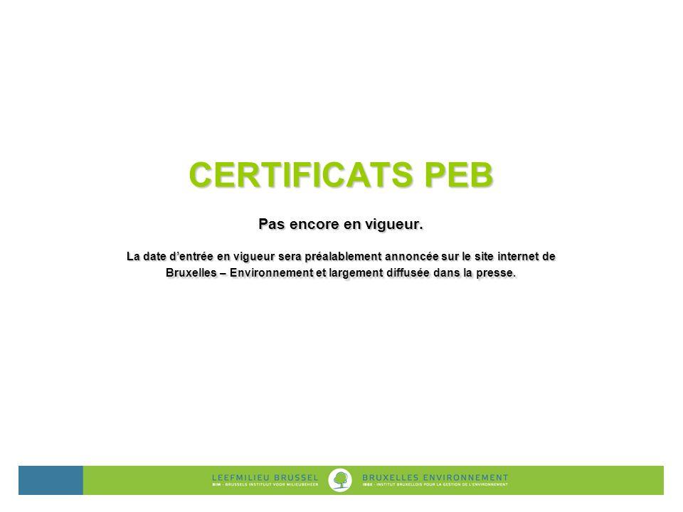 Lors dune transaction immobilière : Certificat PEB – Habitations individuelles; Certificat PEB – Bureaux et services.