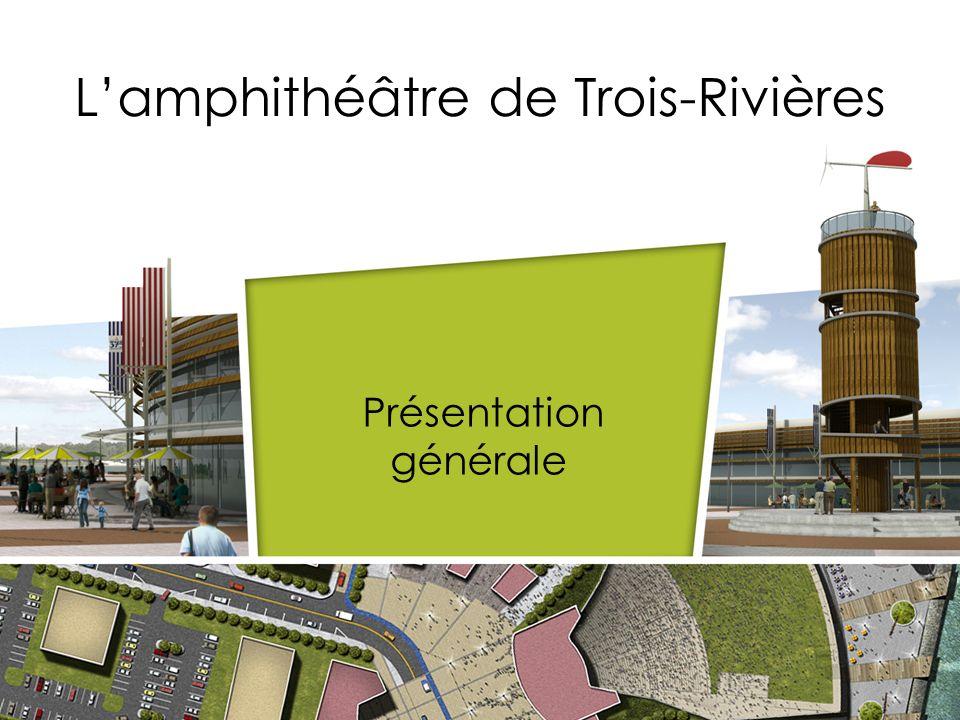 Lamphithéâtre de Trois-Rivières Présentation générale