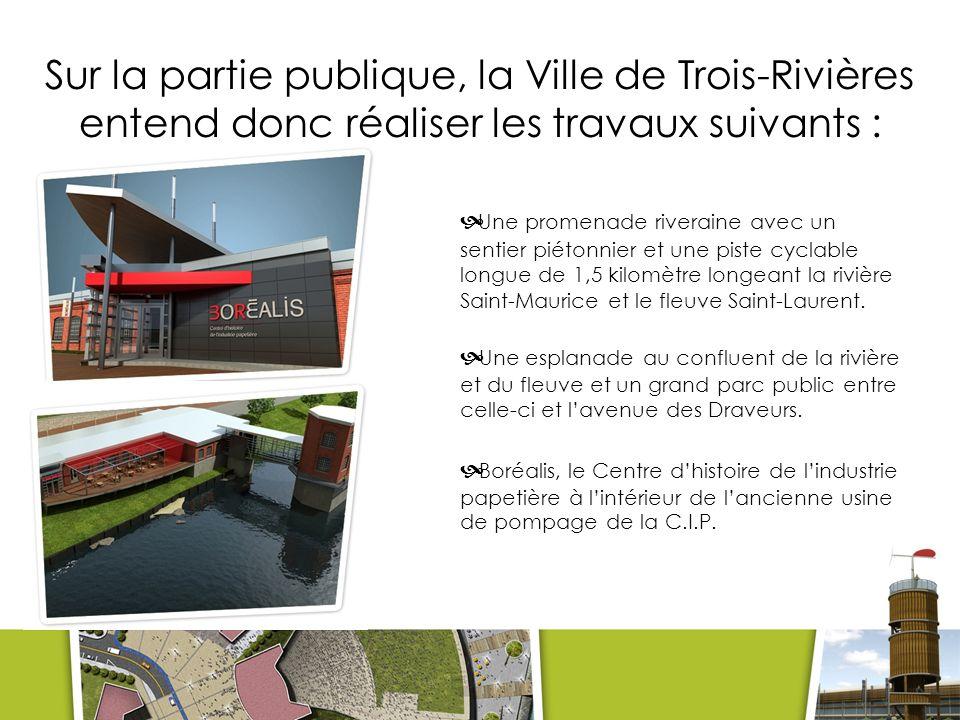 Sur la partie publique, la Ville de Trois-Rivières entend donc réaliser les travaux suivants : Suite Une promenade riveraine avec un sentier piétonnier et une piste cyclable longue de 1,5 kilomètre longeant la rivière Saint-Maurice et le fleuve Saint-Laurent.