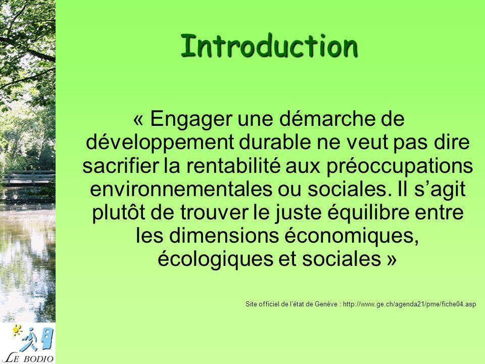 Introduction « Engager une démarche de développement durable ne veut pas dire sacrifier la rentabilité aux préoccupations environnementales ou sociales.